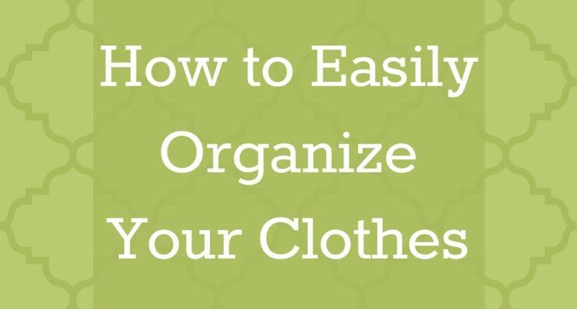 Easily Organize Your Clothes