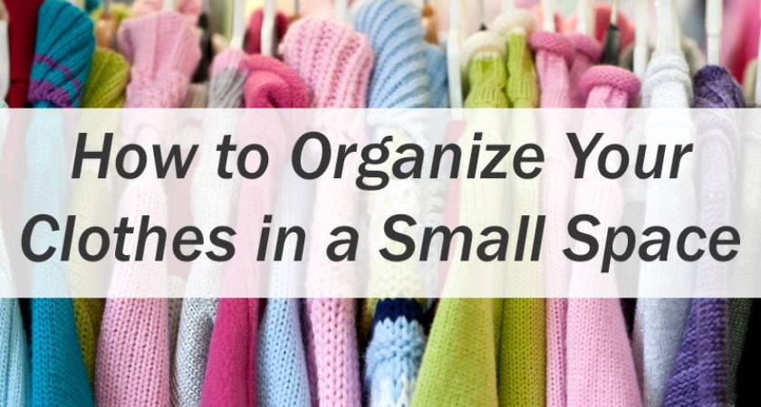 Organize Your Clothes Small Space