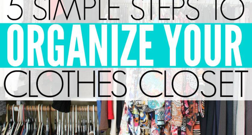 Simple Steps Organizing Your Clothes Closet