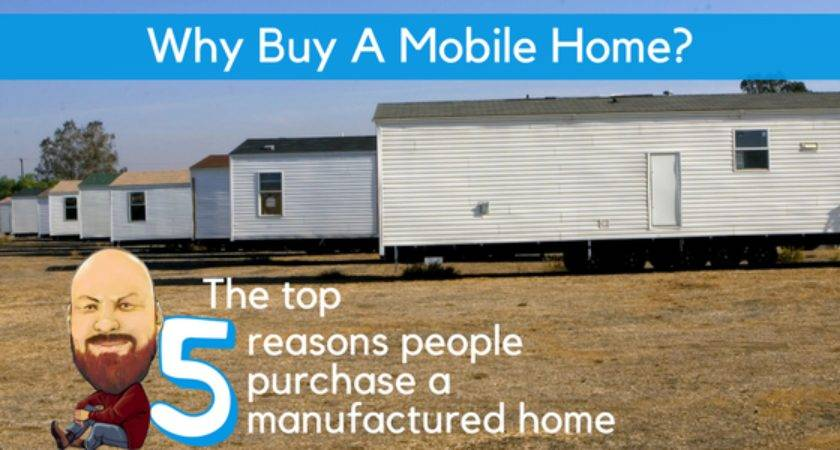 Why Buy Mobile Home Top Reasons People Purchase